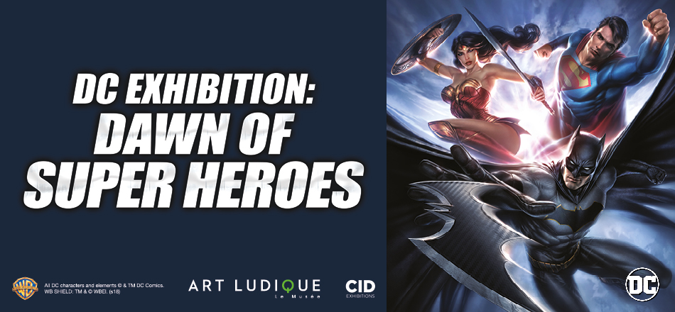 DC Exhibition: Dawn of Super Heroes